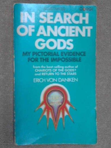 In Search of Ancient Gods: My Pictorial Evidence for the Impossible by Von Daniken  Erich