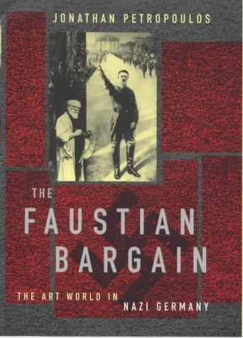 The Faustian Bargain: The Art World in Nazi Germany. by Petropoulos  Jonathan