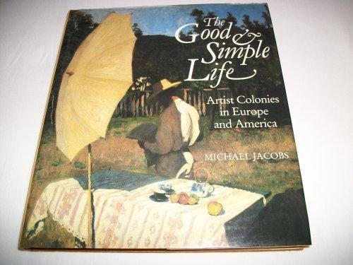 The Good & Simple Life: Artist Colonies in Europe and America by Jacobs  Michael