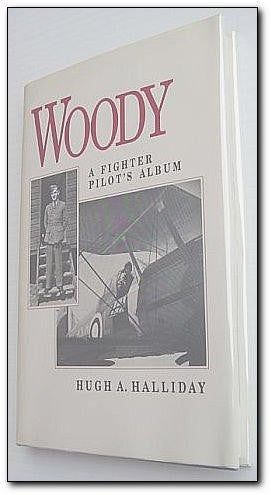 Woody: A Fighter Pilot's Album by Hugh A. Halliday