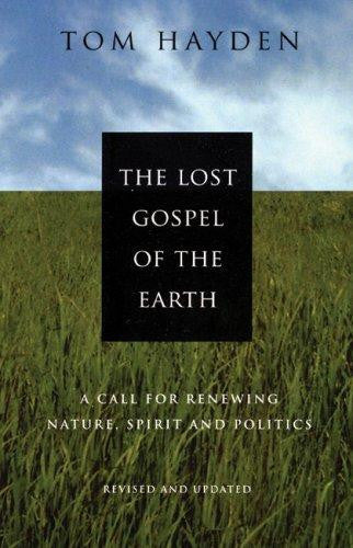 The Lost Gospel of the Earth: A Call for Renewing Nature, Spirit and Politics: Revised and Updated by Tom Hayden