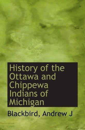History of the Ottawa and Chippewa Indians of Michigan by Blackbird, Andrew J