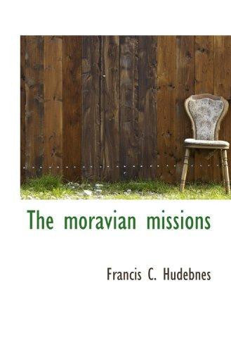 The moravian missions by Francis C. Hudebnes