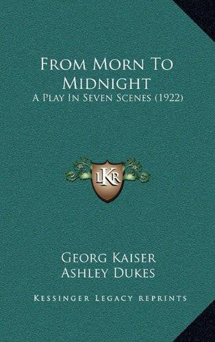 From Morn To Midnight: A Play In Seven Scenes (1922) by Georg Kaiser