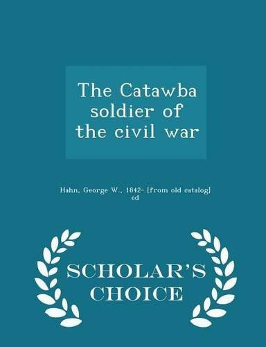 The Catawba soldier of the civil war - Scholar's Choice Edition by