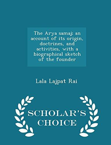 The Arya Samaj; An Account of Its Origin, Doctrines, and Activities, with a Biographical Sketch of the Founder - Scholar s Choice Edition by Lala Lajpat Rai