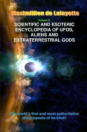 V4. Scientific and Esoteric Encyclopedia of Ufos, Aliens and Extraterrestrial Gods by Maximillien De Lafayette