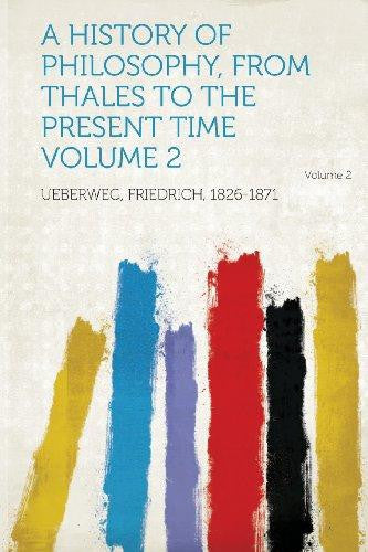 A History of Philosophy, from Thales to the Present Time Volume 2 by Ueberweg Friedrich 1826-1871