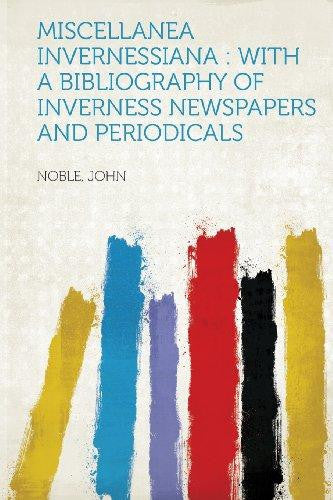 Miscellanea Invernessiana: With a Bibliography of Inverness Newspapers and Periodicals by