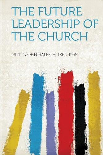 The Future Leadership of the Church (Paperback) by Mott John Raleigh 1865-1955