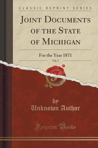 Joint Documents of the State of Michigan, Vol. 2: For the Year 1871 by Unknown Author