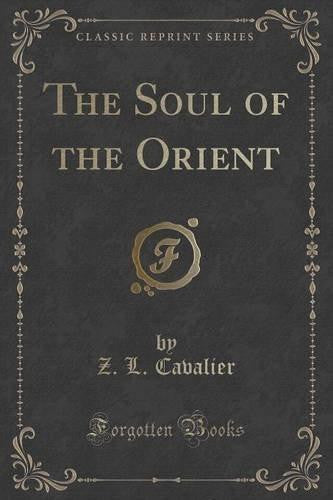 The Soul of the Orient (Classic Reprint) (Paperback) by Z. L. Cavalier