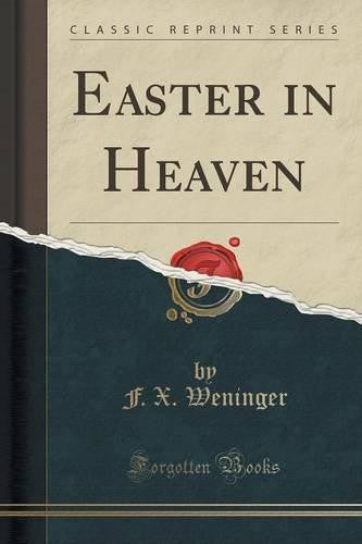 Easter in Heaven (Classic Reprint) (Paperback) by F. X. Weninger