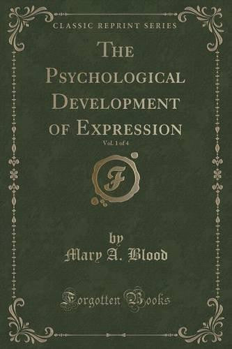The Psychological Development of Expression, Vol. 1 of 4 by Mary A. Blood