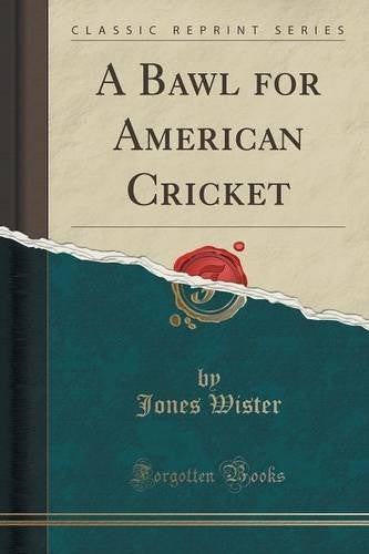 A Bawl for American Cricket (Classic Reprint) (Paperback) by Jones Wister