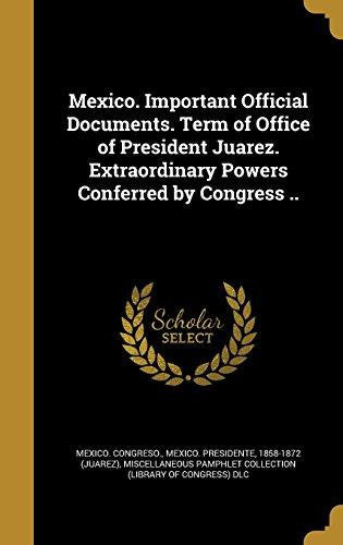 Mexico. Important Official Documents. Term of Office of President Juarez. Extraordinary Powers Conferred by Congress . by