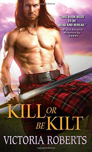 Kill or Be Kilt (Highland Spies Series) by Victoria Roberts
