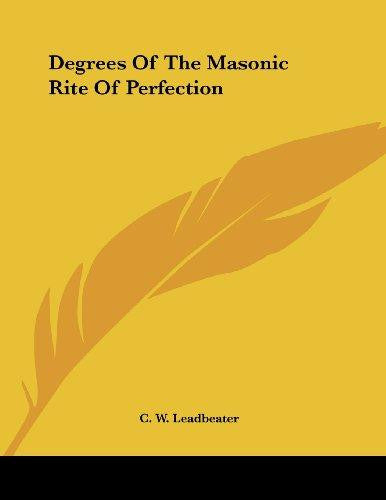Degrees of the Masonic Rite of Perfection by C. W. Leadbeater