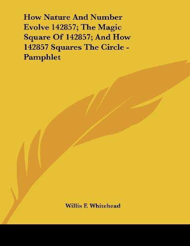 How Nature and Number Evolve 142857; the Magic Square of 142857; and How 142857 Squares the Circle - Pamphlet by Willis F. Whitehead