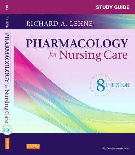 Study Guide for Pharmacology for Nursing Care, 8e by Richard A. Lehne PhD; Sherry Neely MSN RN CRNP