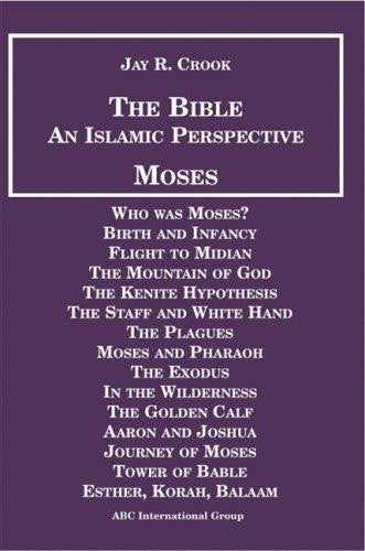 The Bible : An Islamic Perspective: Moses by Jay R. Crook