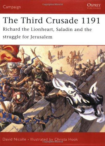 The Third Crusade 1191: Richard the Lionheart, Saladin and the struggle for Jerusalem by David Nicolle