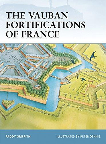 The Vauban Fortifications of France (Fortress) by Paddy Griffith