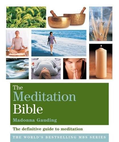 The Meditation Bible : A Definitive Guide to Meditations for Every Purpose by Madonna Gauding