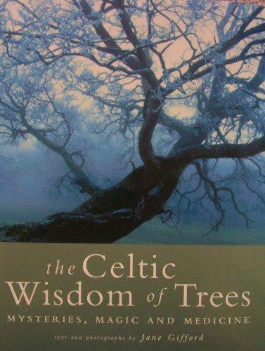 The Celtic Wisdom of Trees: Mysteries, Magic and Medicine by Jane Gifford