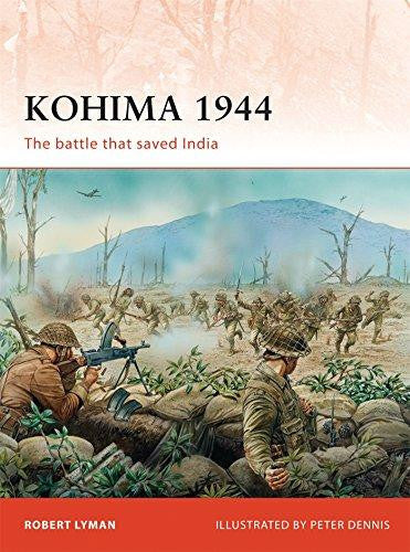 Kohima 1944: The battle that saved India (Campaign) by Robert Lyman