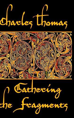 Gathering the Fragments: The Selected Essays of a Groundbreaking Historian by Charles Thomas