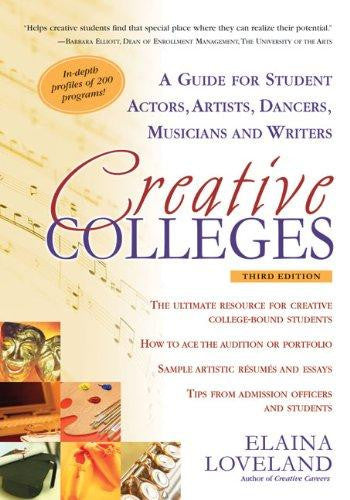Creative Colleges: A Guide for Student Actors Artists Dancers Musicians and Writers by Elaina Loveland