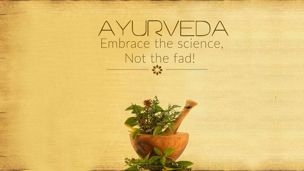 Ayurveda: embrace the science, not the fad