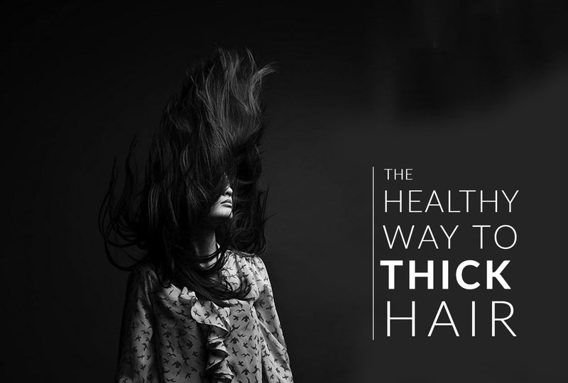 The Healthy Way to Thick Hair