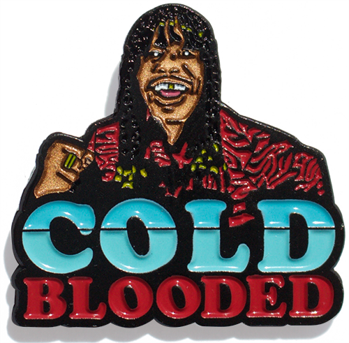 Cold Blooded Pin