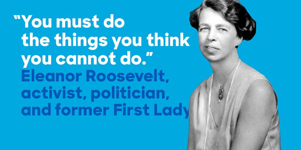 Eleanor Roosevelt quote IWD 8th March