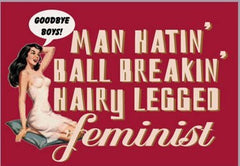 Man hating ball breaking hairy legged feminist