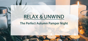 RELAX & UNWIND: The perfect Autumn Pamper Night