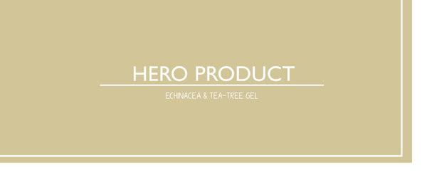 HERO PRODUCT - Echinacea & Tea-Tree Gel