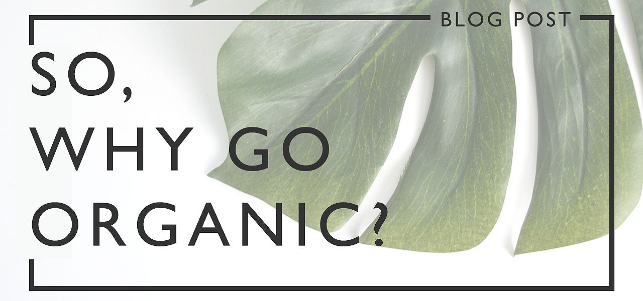 So, Why Go Organic?