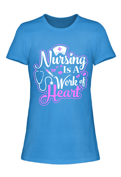 Nursing is a Work of Heart Ladies Tee [Runs Small]