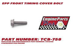 EPP FRONT TIMING COVER BOLT KIT PART NUMBER: TCB-758 REPLACES GM PERFORMANCE PART NUMBER: 11515758 SET OF 8 BOLTS