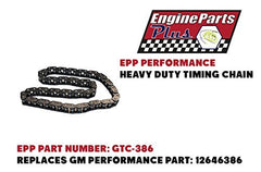 EPP PERFORMANCE HEAVY DUTY TIMING CHAIN PART NUMBER: GTC-386 REPLACES GM PERFORMANCE PART: 12646386