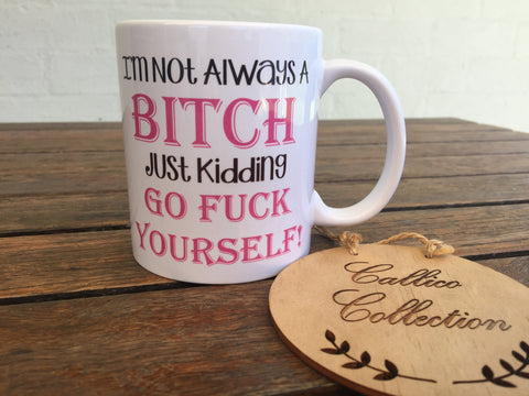 I'm Not Always A Bitch Mug