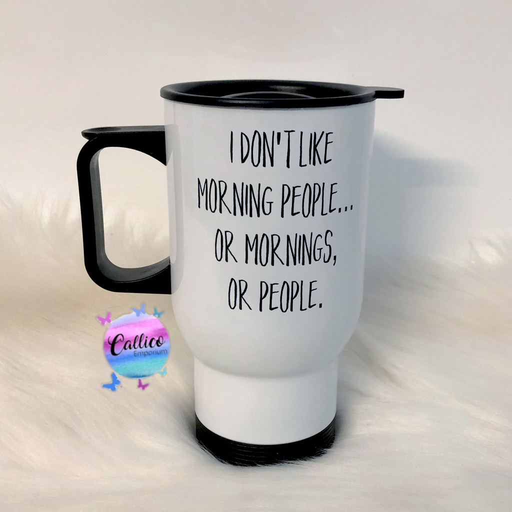 I Don't Like Morning People Printed Travel Mug