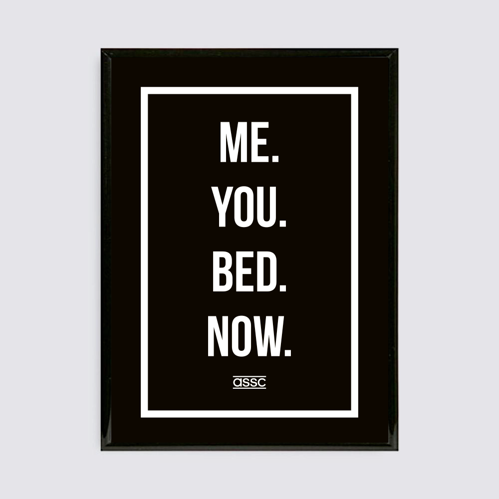 5. YOU ME BED NOW Print