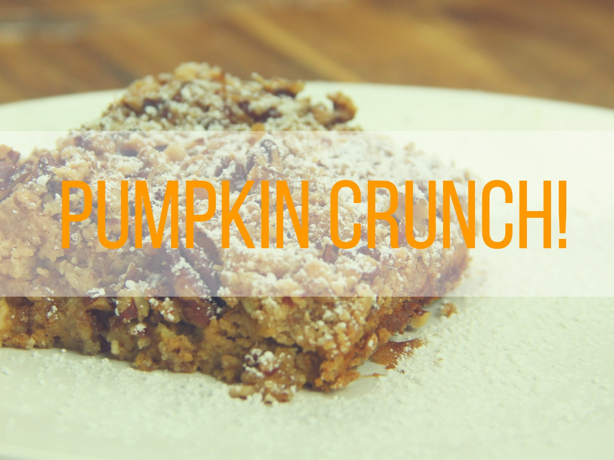 Pumpkin Crunch!