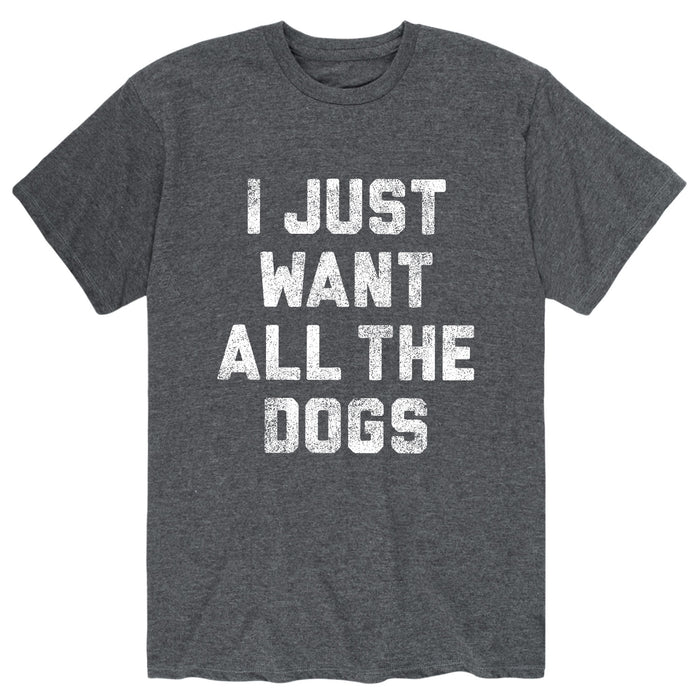 I Just Want All The Dogs Mens Short Sleeve Tee