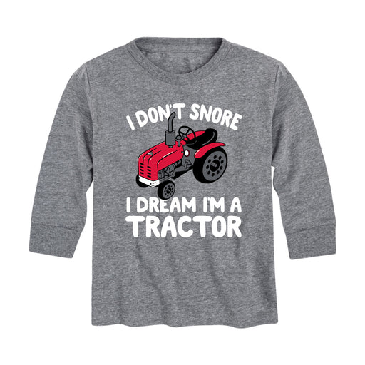 I Dont Snore I Dream Im A Tractor Kids Long Sleeve Tee