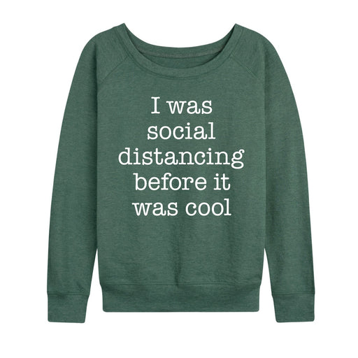 Social Distancing Before It Was Cool - Women's Slouchy